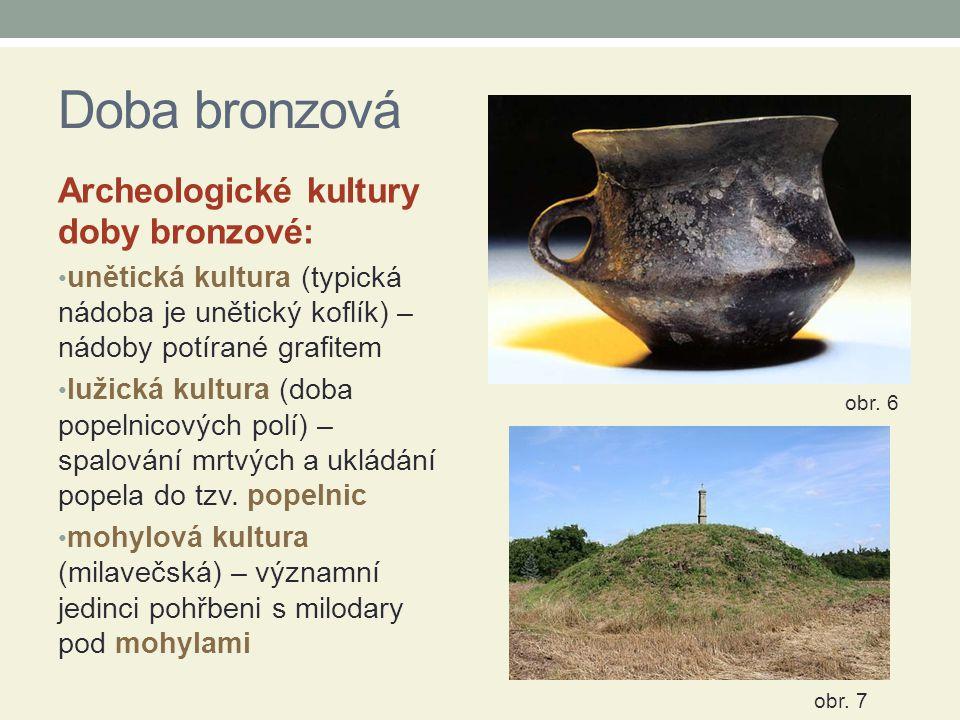 Doba bronzová Archeologické kultury doby bronzové: unětická kultura (typická nádoba je unětický koflík) – nádoby potírané grafitem lužická kultura (do