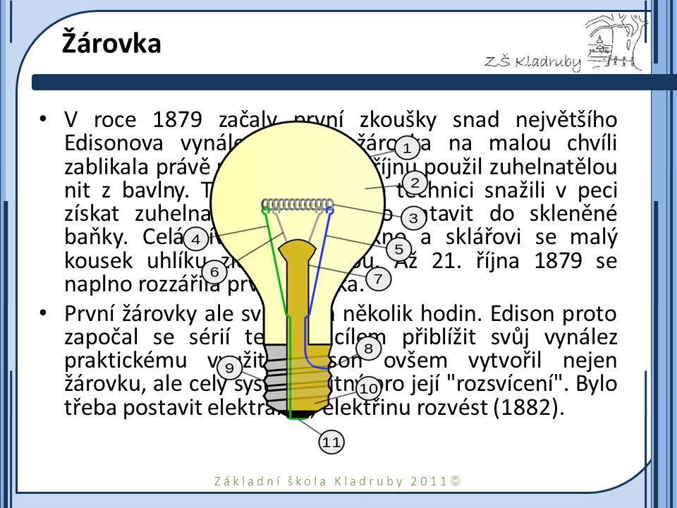 Základní škola Kladruby 2011  Žárovka V roce 1879 začaly první zkoušky snad největšího Edisonova vynálezu.