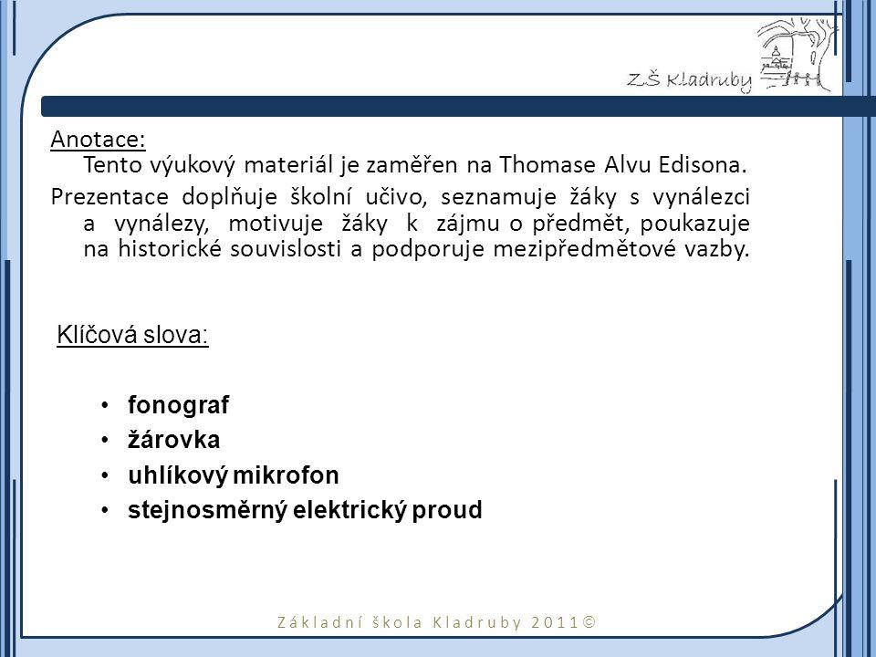 Základní škola Kladruby 2011  Anotace: Tento výukový materiál je zaměřen na Thomase Alvu Edisona.