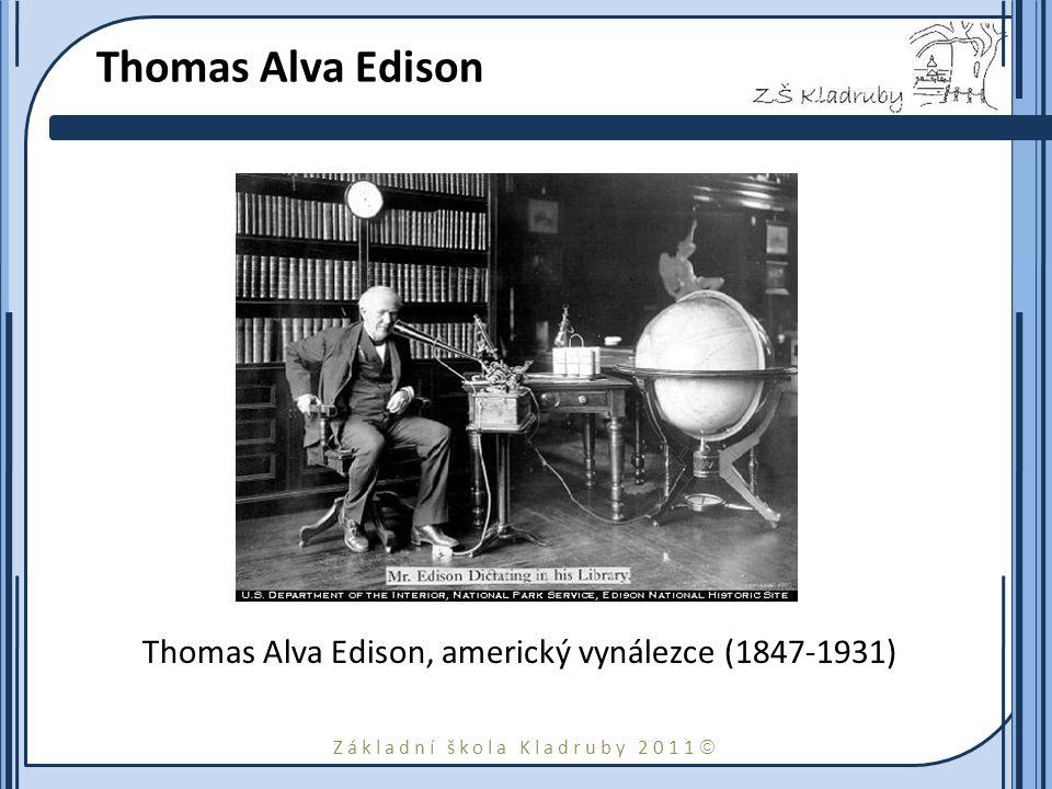 Základní škola Kladruby 2011  Thomas Alva Edison Thomas Alva Edison, americký vynálezce (1847-1931)