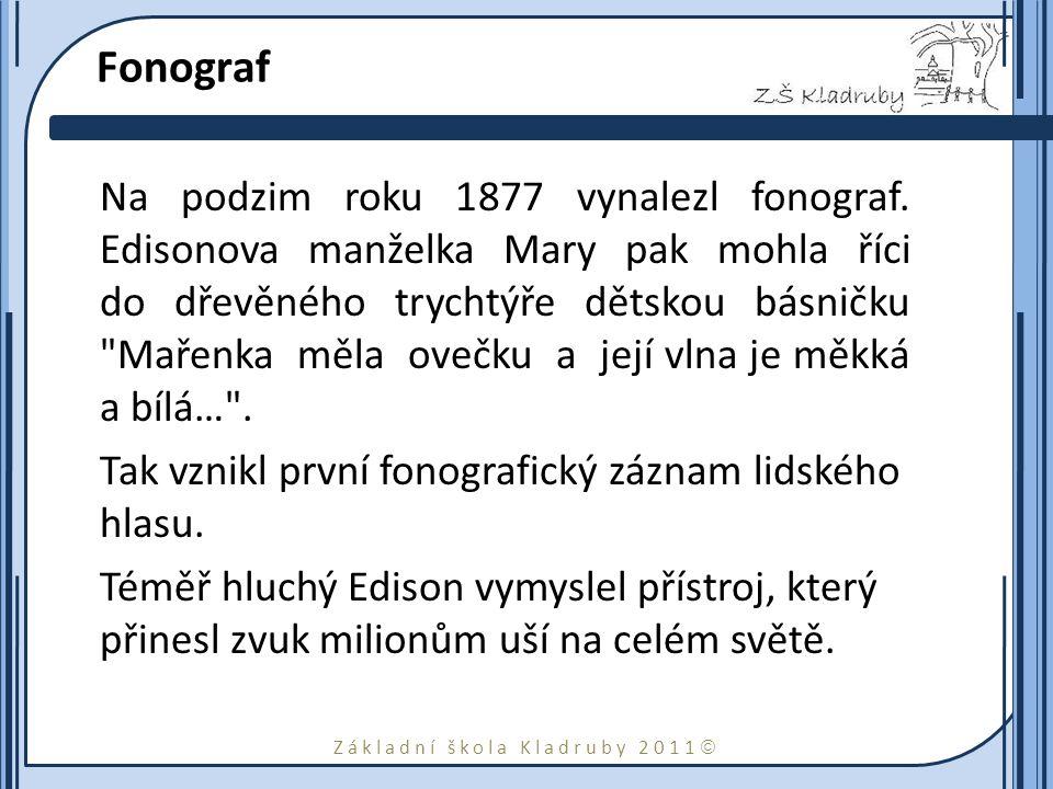 Základní škola Kladruby 2011  Fonograf Na podzim roku 1877 vynalezl fonograf.