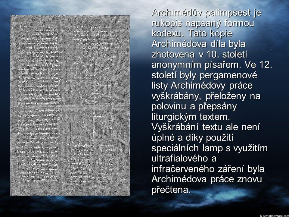 Archimédův palimpsest je rukopis napsaný formou kodexu. Tato kopie Archimédova díla byla zhotovena v 10. století anonymním písařem. Ve 12. století byl