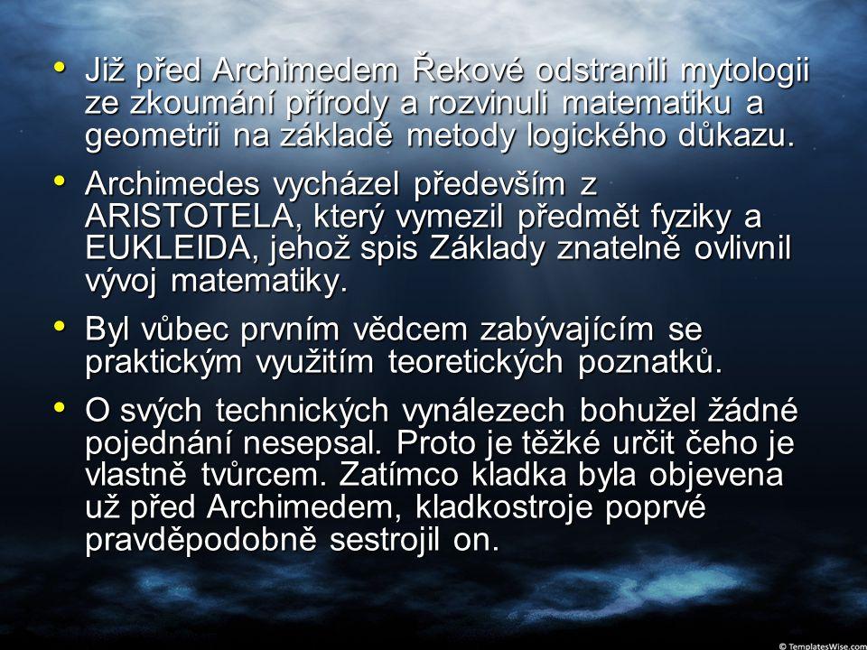 Již před Archimedem Řekové odstranili mytologii ze zkoumání přírody a rozvinuli matematiku a geometrii na základě metody logického důkazu. Již před Ar