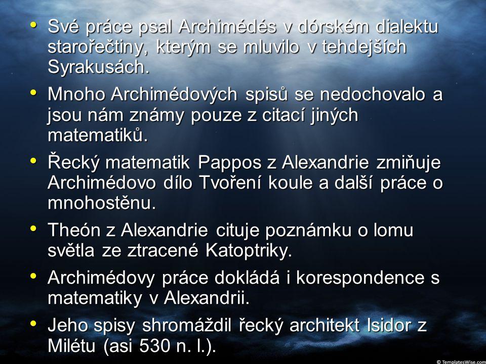 Své práce psal Archimédés v dórském dialektu starořečtiny, kterým se mluvilo v tehdejších Syrakusách. Své práce psal Archimédés v dórském dialektu sta