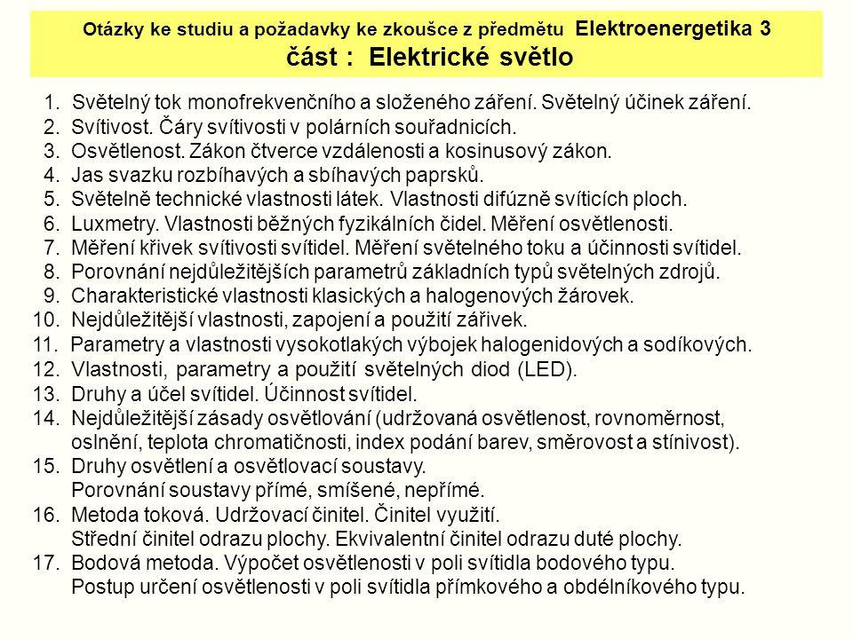 Otázky ke studiu a požadavky ke zkoušce z předmětu Elektroenergetika 3 část : Elektrické světlo 1. Světelný tok monofrekvenčního a složeného záření. S