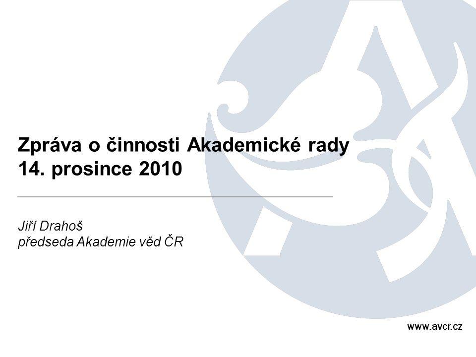 Zpráva o činnosti Akademické rady 14. prosince 2010 Jiří Drahoš předseda Akademie věd ČR www.avcr.cz