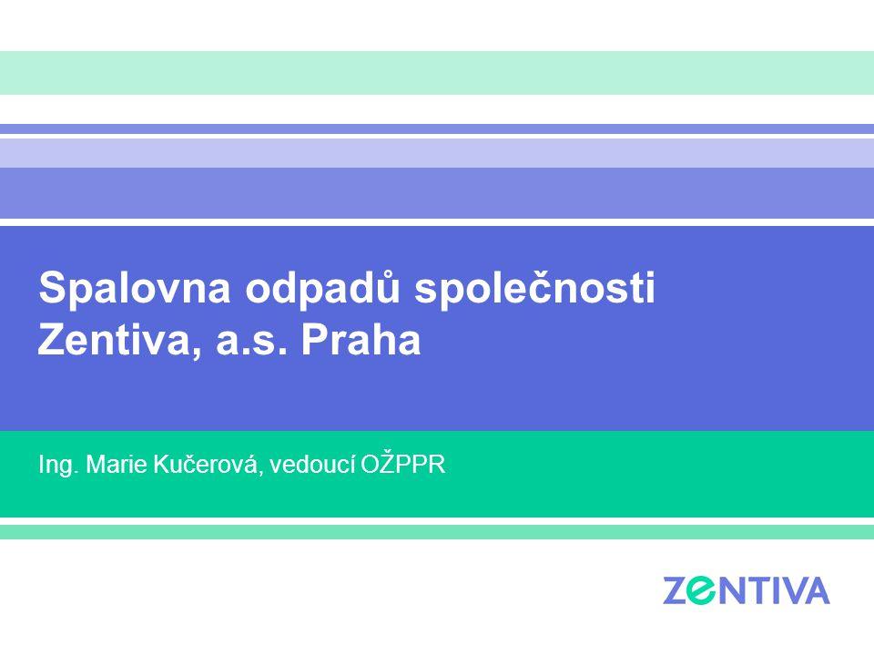 Spalovna odpadů společnosti Zentiva, a.s. Praha Ing. Marie Kučerová, vedoucí OŽPPR