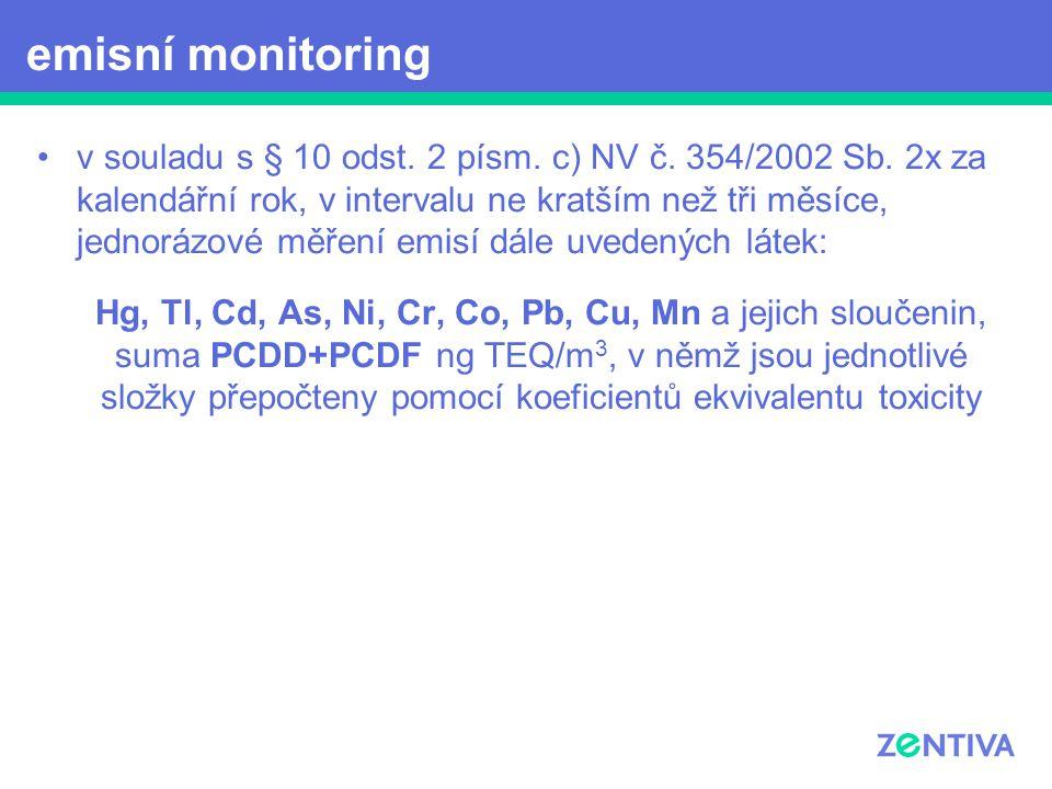 v souladu s § 10 odst. 2 písm. c) NV č. 354/2002 Sb. 2x za kalendářní rok, v intervalu ne kratším než tři měsíce, jednorázové měření emisí dále uveden