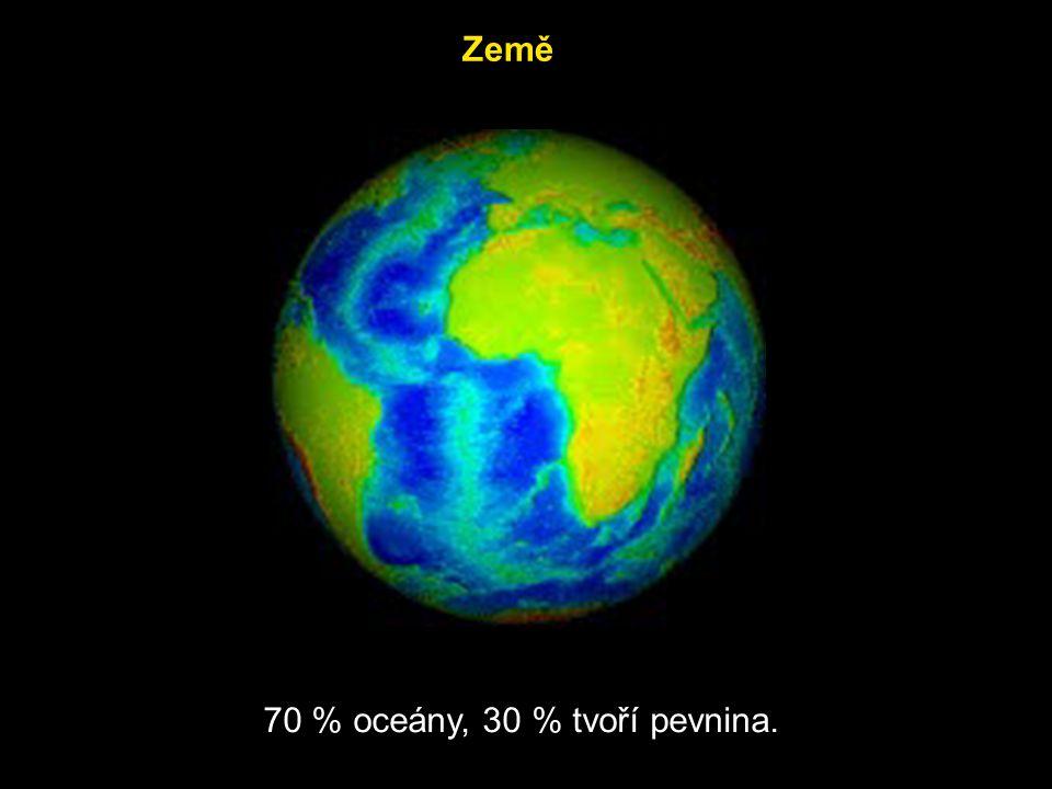 Země 70 % oceány, 30 % tvoří pevnina.