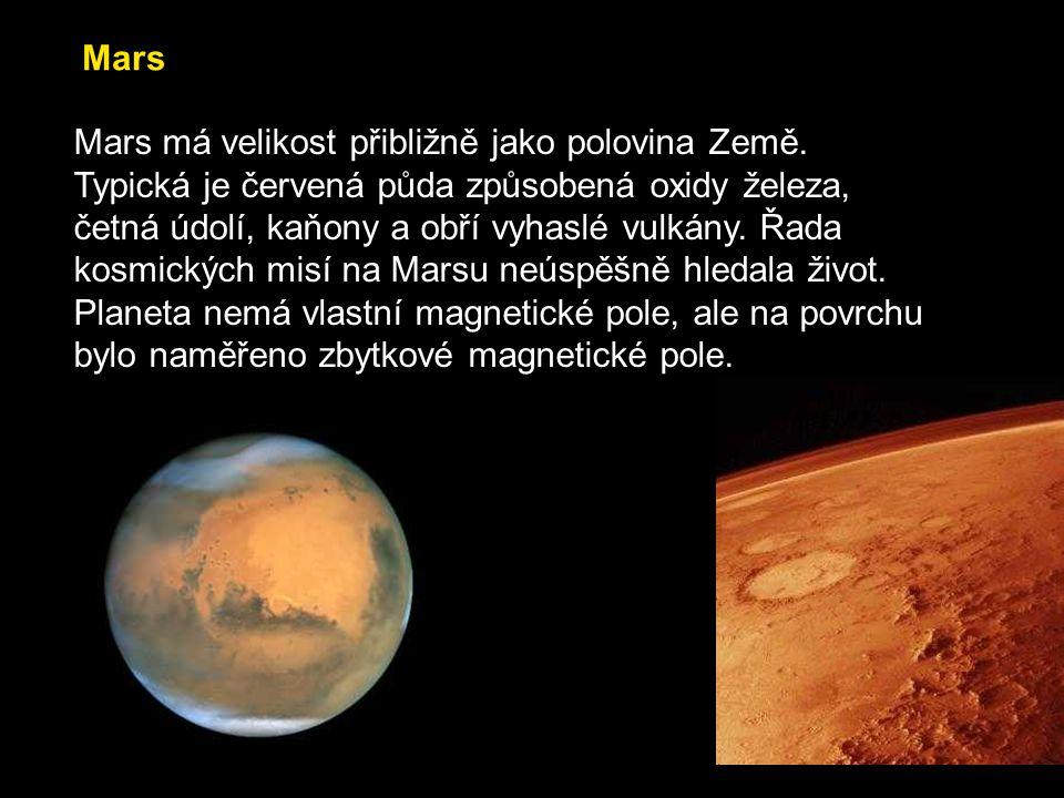 Mars má velikost přibližně jako polovina Země. Typická je červená půda způsobená oxidy železa, četná údolí, kaňony a obří vyhaslé vulkány. Řada kosmic