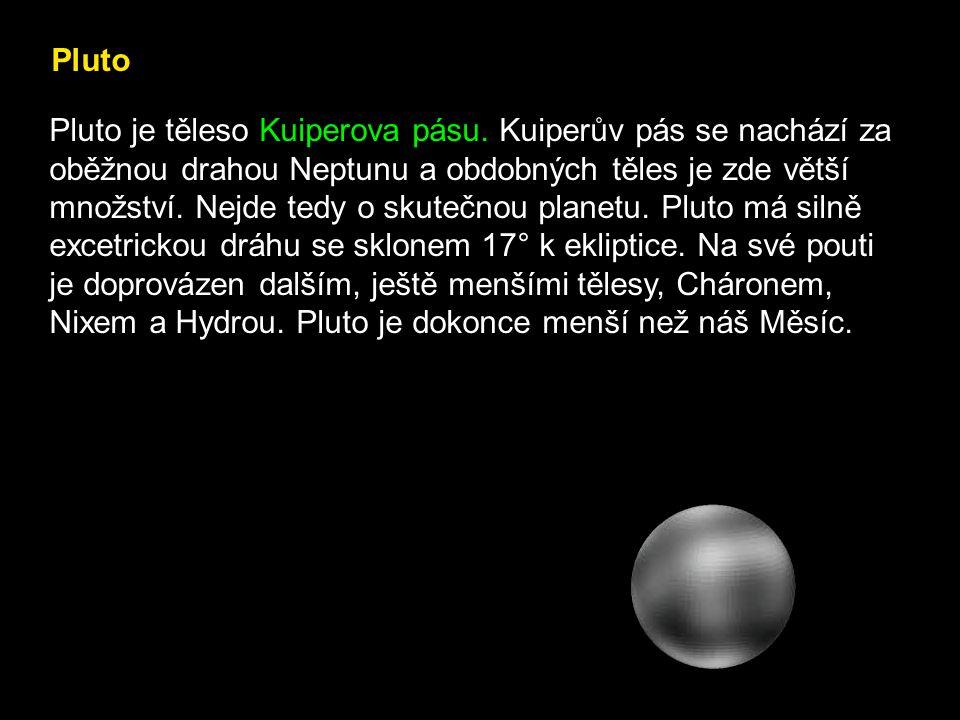 Pluto Pluto je těleso Kuiperova pásu. Kuiperův pás se nachází za oběžnou drahou Neptunu a obdobných těles je zde větší množství. Nejde tedy o skutečno