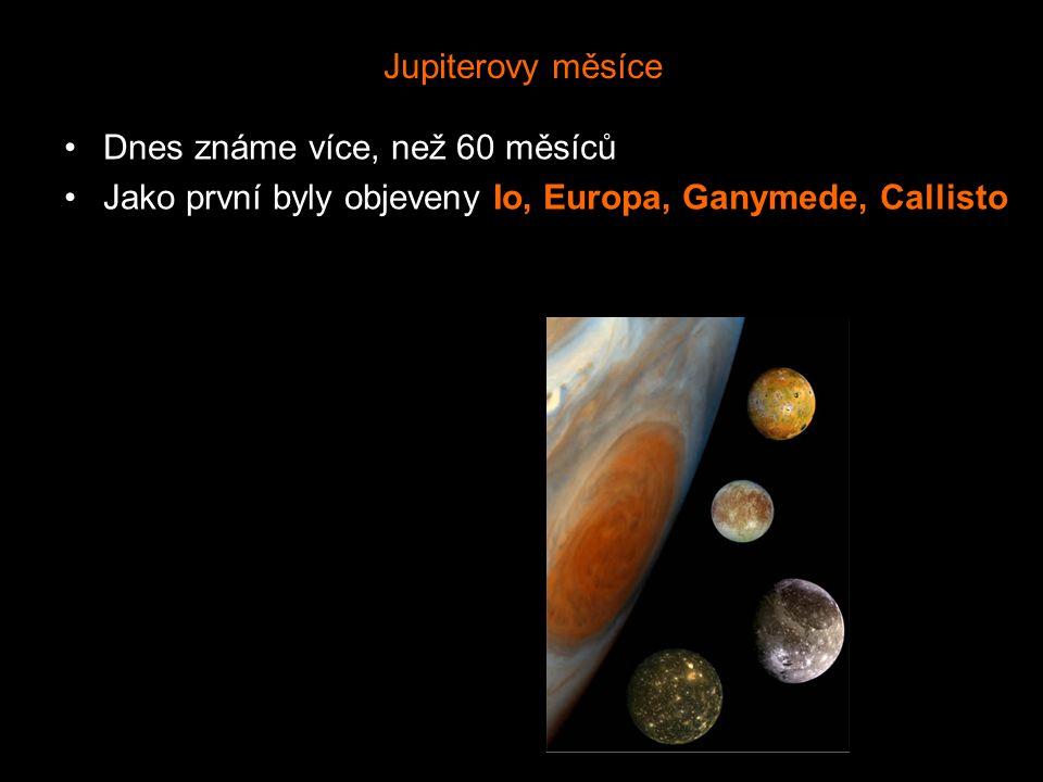 Dnes známe více, než 60 měsíců Jako první byly objeveny Io, Europa, Ganymede, Callisto Jupiterovy měsíce