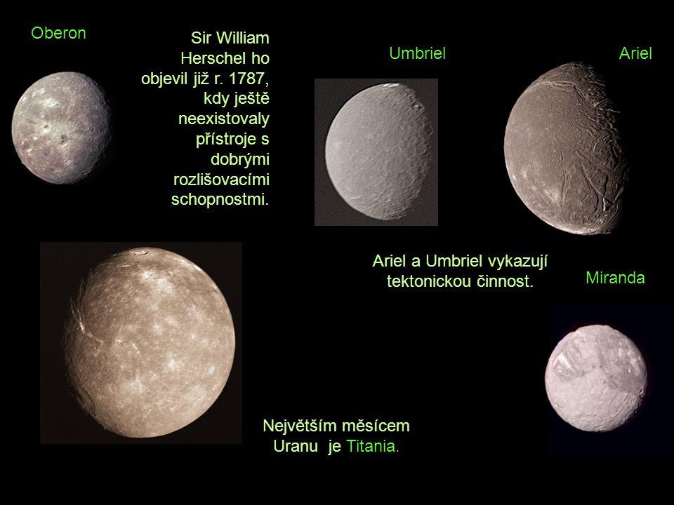 Umbriel Oberon Největším měsícem Uranu je Titania. Sir William Herschel ho objevil již r. 1787, kdy ještě neexistovaly přístroje s dobrými rozlišovací