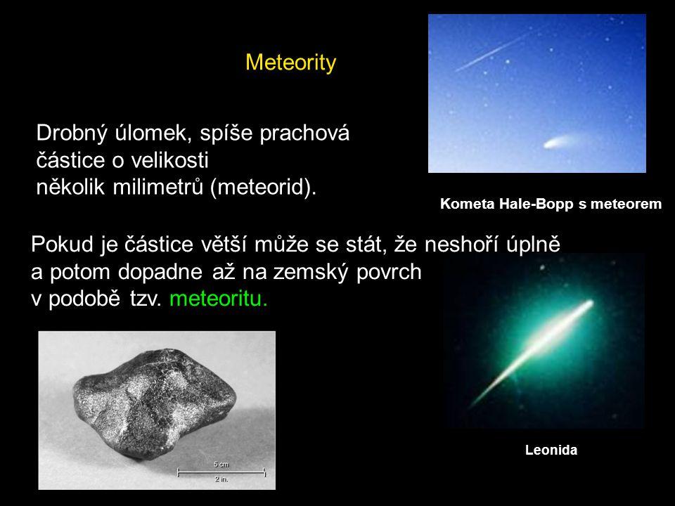 Meteority Leonida Kometa Hale-Bopp s meteorem Pokud je částice větší může se stát, že neshoří úplně a potom dopadne až na zemský povrch v podobě tzv.