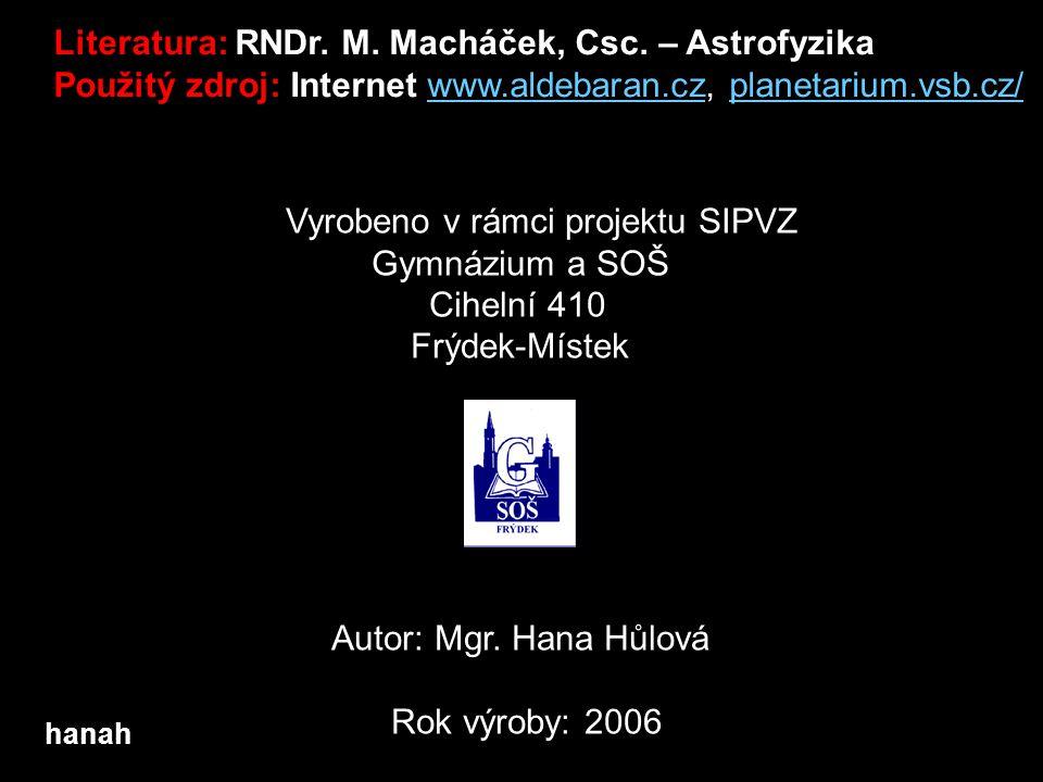 hanah Vyrobeno v rámci projektu SIPVZ Gymnázium a SOŠ Cihelní 410 Frýdek-Místek Autor: Mgr. Hana Hůlová Rok výroby: 2006 Literatura: RNDr. M. Macháček