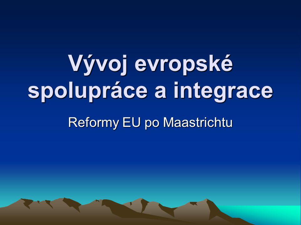 Vývoj evropské spolupráce a integrace Reformy EU po Maastrichtu