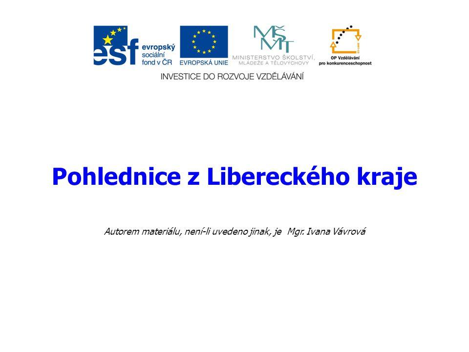 Pohlednice z Libereckého kraje Autorem materiálu, není-li uvedeno jinak, je Mgr. Ivana Vávrová