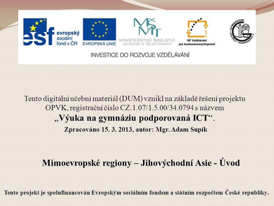 Mimoevropské regiony – Jihovýchodní Asie - Úvod Tento digitální učební materiál (DUM) vznikl na základě řešení projektu OPVK, registrační číslo CZ.1.0