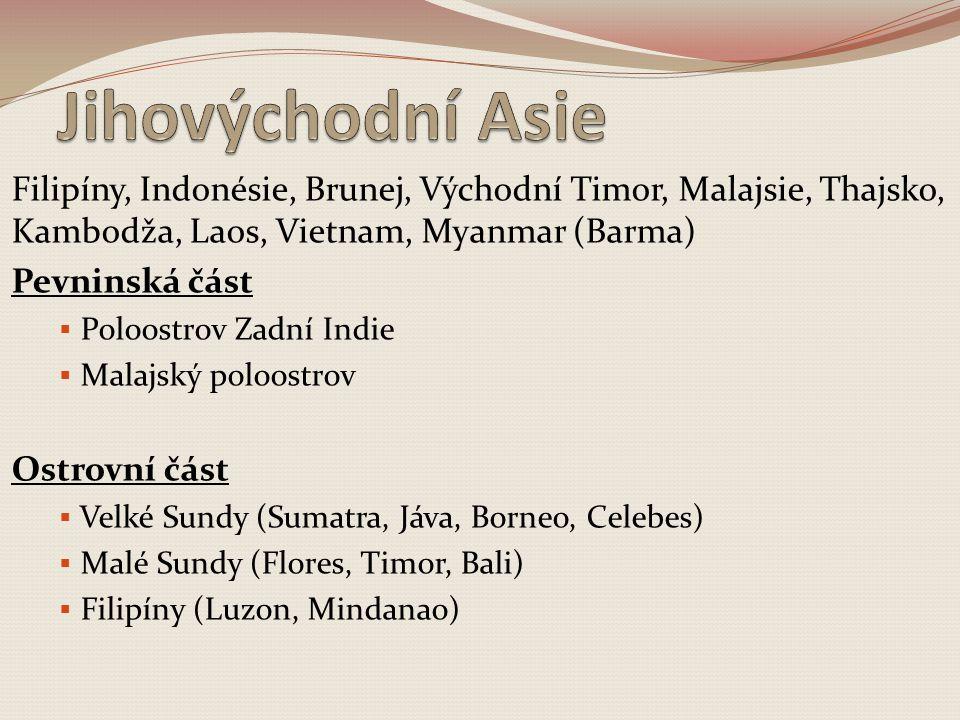 Filipíny, Indonésie, Brunej, Východní Timor, Malajsie, Thajsko, Kambodža, Laos, Vietnam, Myanmar (Barma) Pevninská část  Poloostrov Zadní Indie  Mal