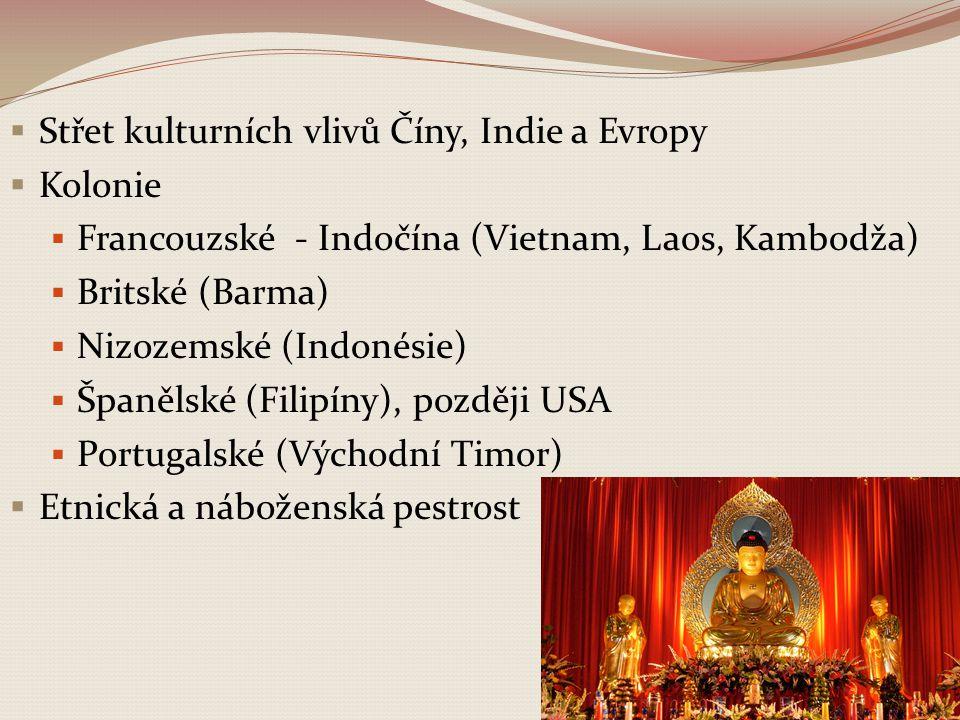  Střet kulturních vlivů Číny, Indie a Evropy  Kolonie  Francouzské - Indočína (Vietnam, Laos, Kambodža)  Britské (Barma)  Nizozemské (Indonésie)