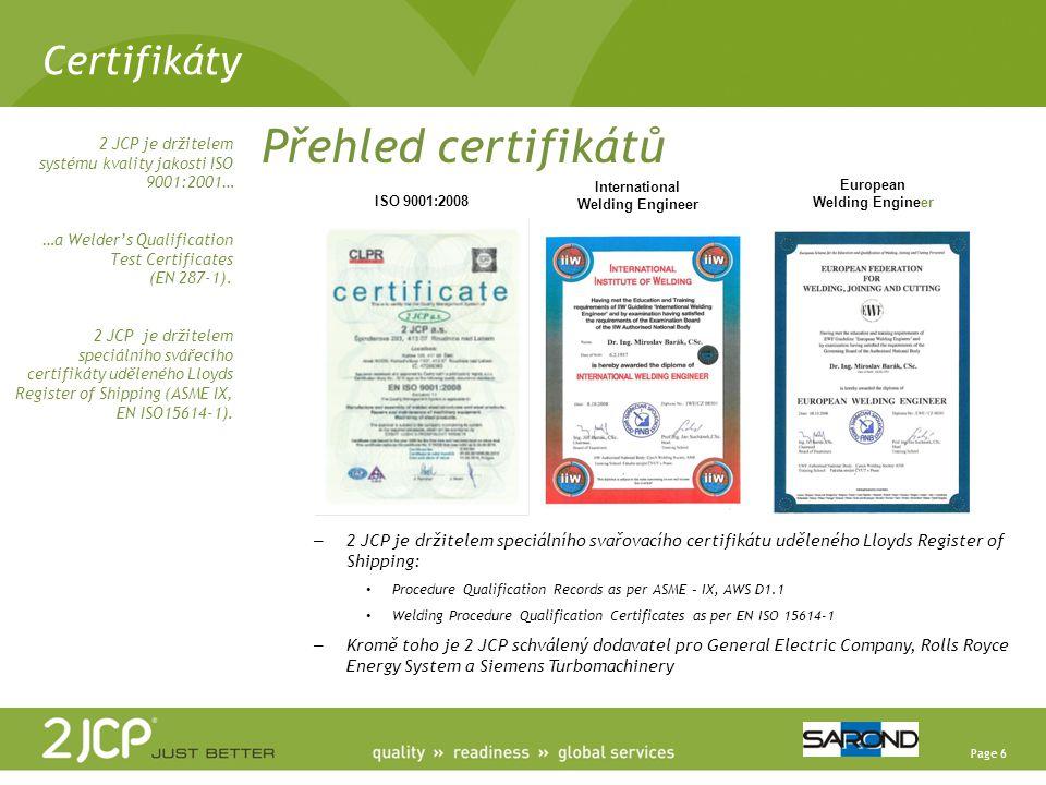 Page 6 Certifikáty Přehled certifikátů – 2 JCP je držitelem speciálního svařovacího certifikátu uděleného Lloyds Register of Shipping: Procedure Quali