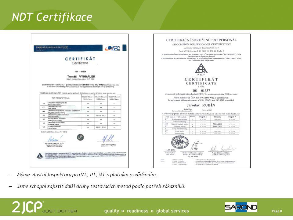 Page 8 NDT Certifikace —Máme vlastní inspektory pro VT, PT, MT s platným osvědčením. —Jsme schopni zajistit další druhy testovacích metod podle potřeb