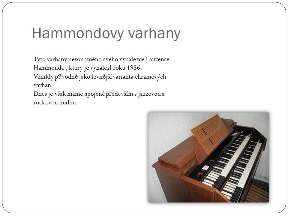 Hammondovy varhany Tyto varhany nesou jméno svého vynálezce Laurense Hammonda, který je vynalezl roku 1936.
