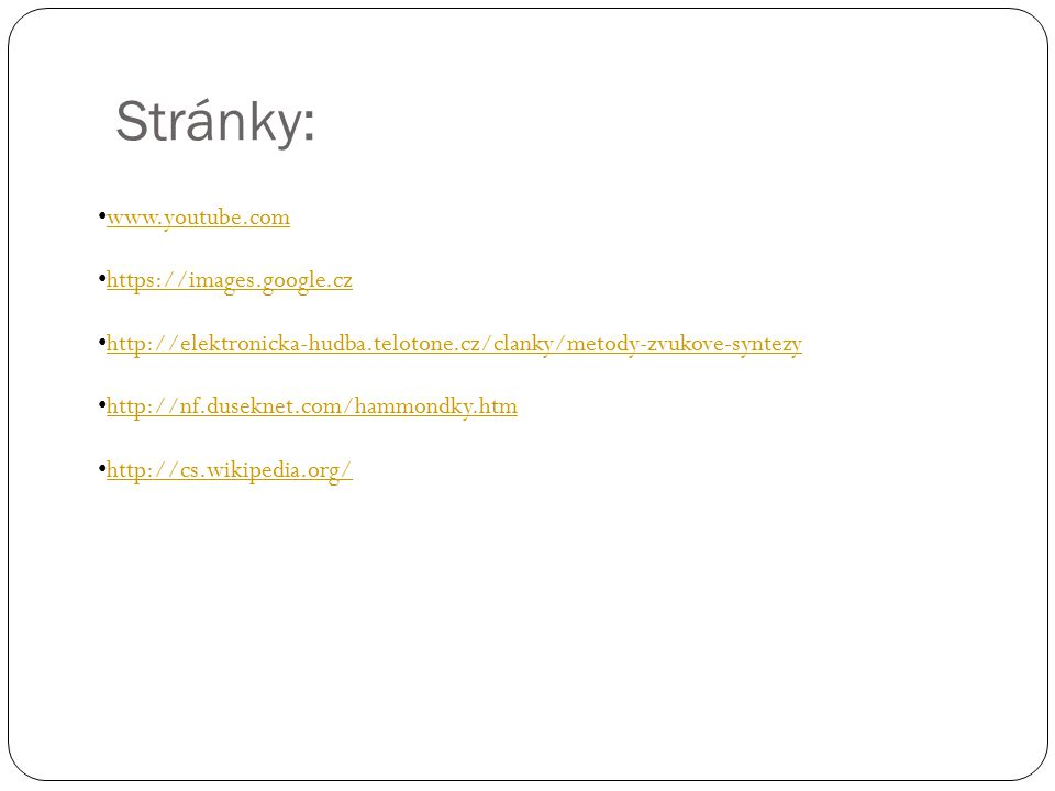 Stránky: www.youtube.com https://images.google.cz http://elektronicka-hudba.telotone.cz/clanky/metody-zvukove-syntezy http://nf.duseknet.com/hammondky.htm http://cs.wikipedia.org/