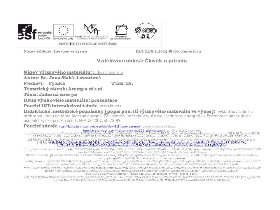 Název šablony: Inovace ve fyzice52/F21/8.3.2013,Slabá Janoutová Vzdělávací oblast: Člověk a příroda Název výukového materiálu: Jaderná energie Autor: Bc.