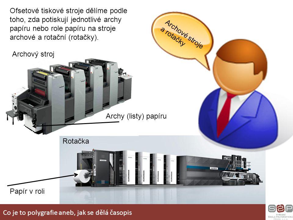 Archové stroje a rotačky Ofsetové tiskové stroje dělíme podle toho, zda potiskují jednotlivé archy papíru nebo role papíru na stroje archové a rotační