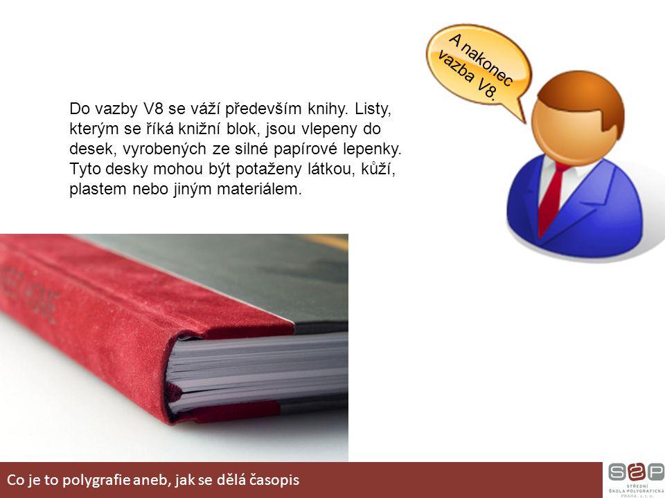 A nakonec vazba V8. Do vazby V8 se váží především knihy. Listy, kterým se říká knižní blok, jsou vlepeny do desek, vyrobených ze silné papírové lepenk