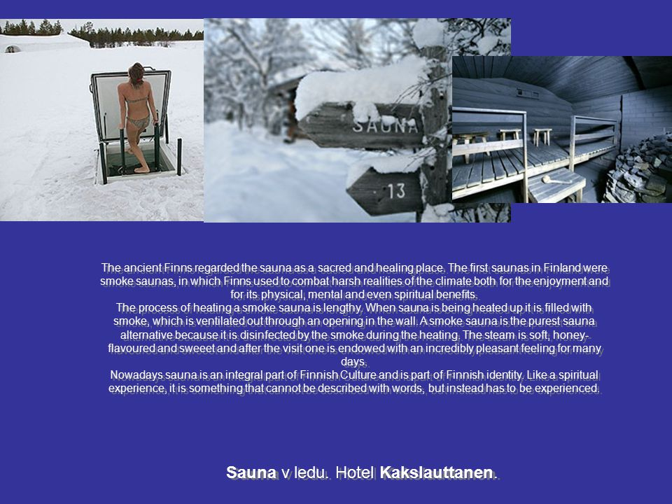 Sauna v ledu. Hotel Kakslauttanen. The ancient Finns regarded the sauna as a sacred and healing place. The first saunas in Finland were smoke saunas,