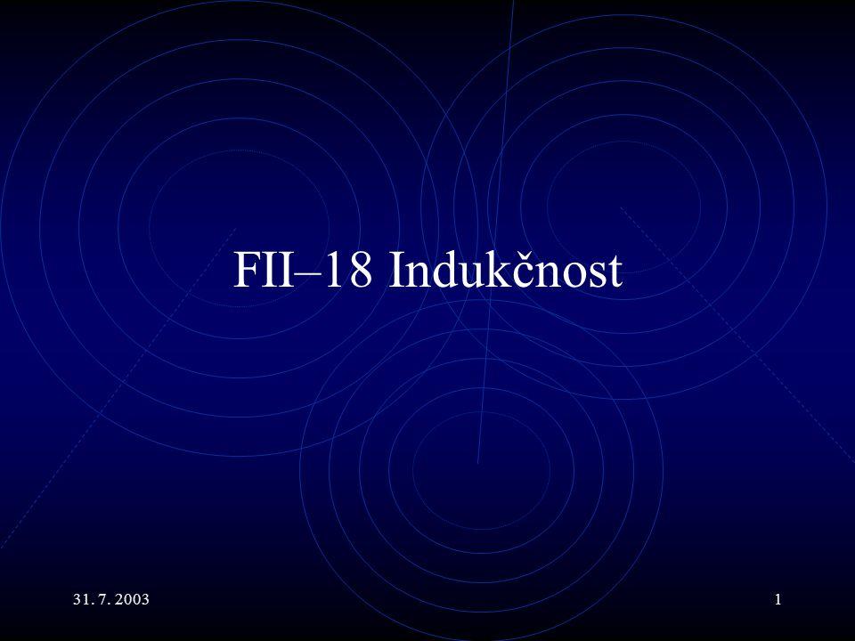 31.7. 200322 Vlastní indukčnost VII Magnetický tok závity závisí na proudu a geometrii.