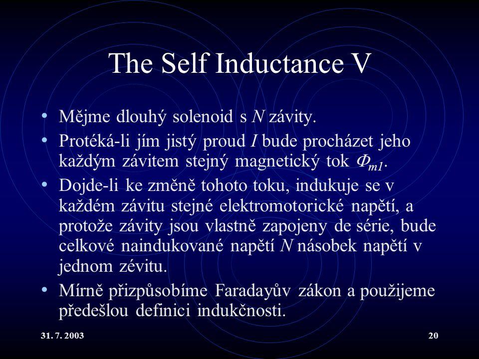 31. 7. 200320 The Self Inductance V Mějme dlouhý solenoid s N závity. Protéká-li jím jistý proud I bude procházet jeho každým závitem stejný magnetick