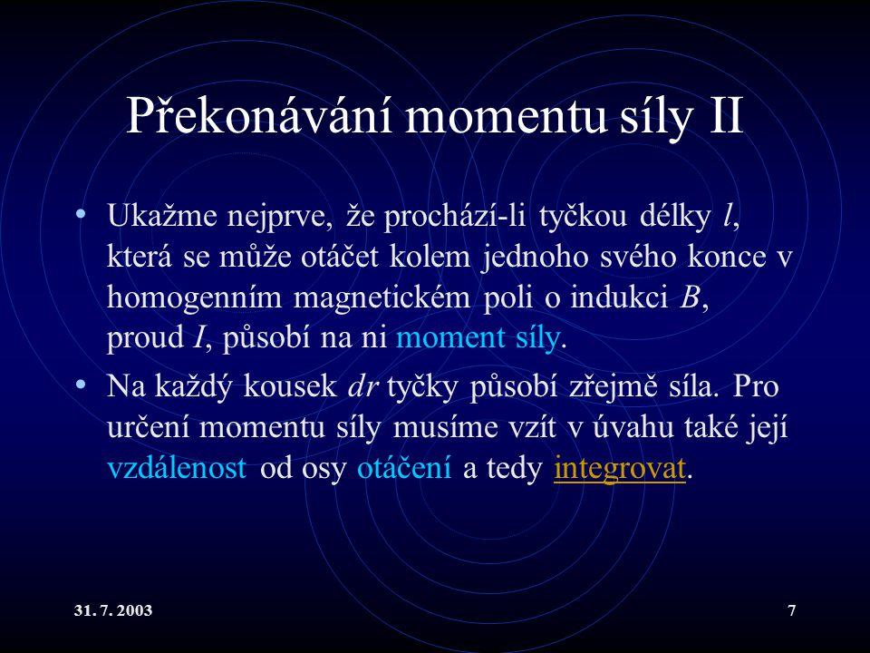 31. 7. 20037 Překonávání momentu síly II Ukažme nejprve, že prochází-li tyčkou délky l, která se může otáčet kolem jednoho svého konce v homogenním ma