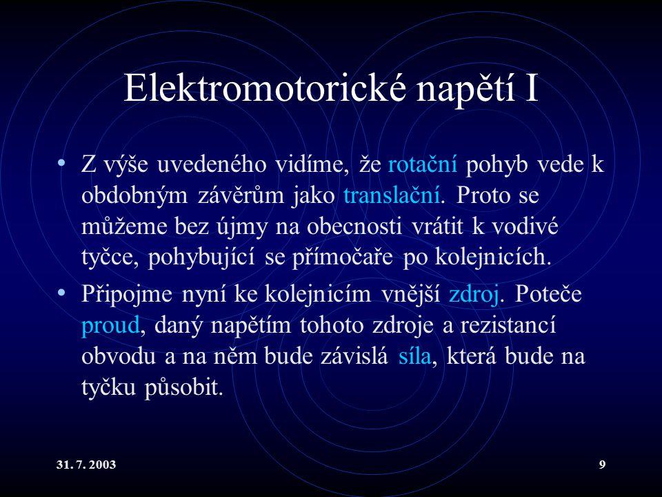 31. 7. 20039 Elektromotorické napětí I Z výše uvedeného vidíme, že rotační pohyb vede k obdobným závěrům jako translační. Proto se můžeme bez újmy na