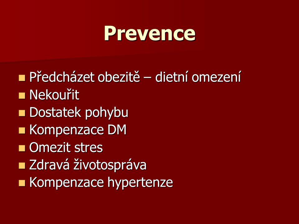 Prevence Předcházet obezitě – dietní omezení Předcházet obezitě – dietní omezení Nekouřit Nekouřit Dostatek pohybu Dostatek pohybu Kompenzace DM Kompenzace DM Omezit stres Omezit stres Zdravá životospráva Zdravá životospráva Kompenzace hypertenze Kompenzace hypertenze