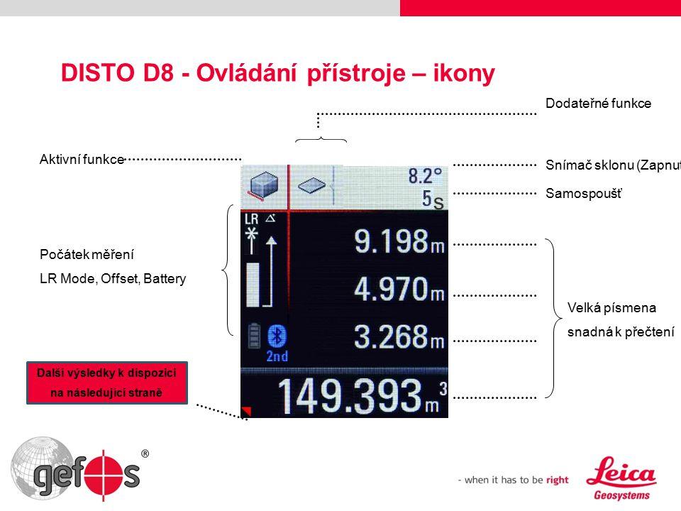 DISTO D8 - Ovládání přístroje – ikony Aktivní funkce Velká písmena snadná k přečtení Dodateřné funkce Snímač sklonu (Zapnut) Samospoušť Počátek měření LR Mode, Offset, Battery s Další výsledky k dispozici na následující straně