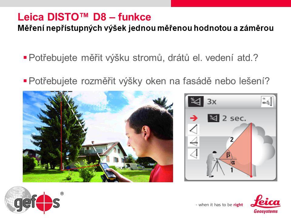Leica DISTO™ D8 – funkce Měření nepřístupných výšek jednou měřenou hodnotou a záměrou  Potřebujete měřit výšku stromů, drátů el.