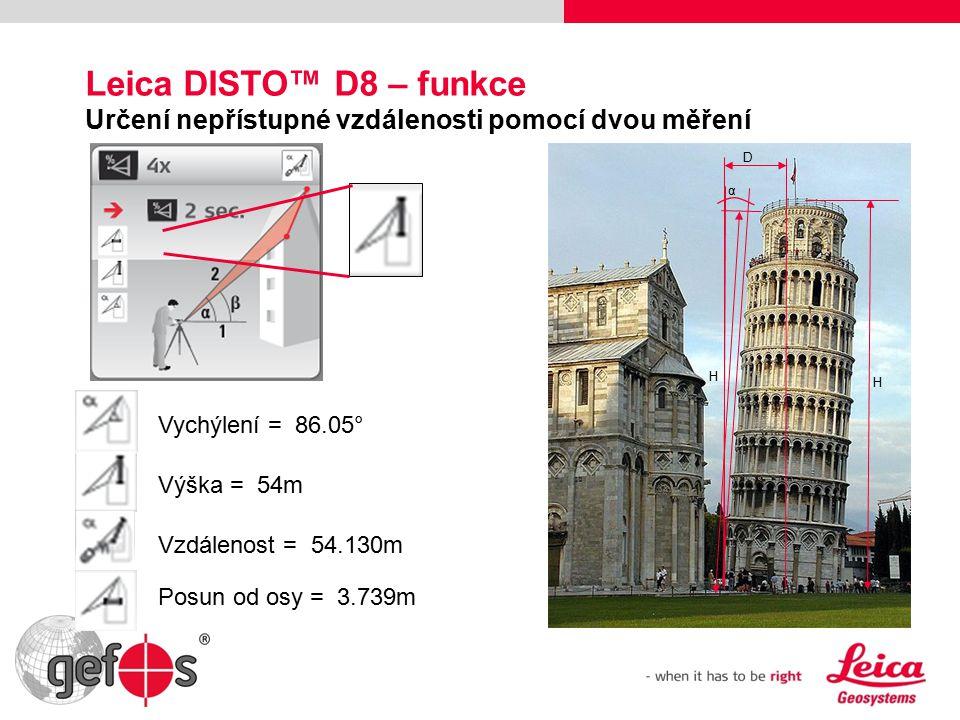 Leica DISTO™ D8 – funkce Určení nepřístupné vzdálenosti pomocí dvou měření α H H D Vychýlení = 86.05° Výška = 54mVzdálenost = 54.130m Posun od osy = 3.739m