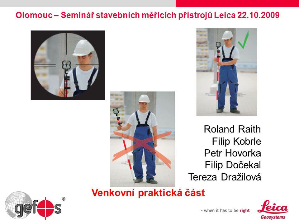 Olomouc – Seminář stavebních měřících přístrojů Leica 22.10.2009 Venkovní praktická část Roland Raith Filip Kobrle Petr Hovorka Filip Dočekal Tereza Dražilová