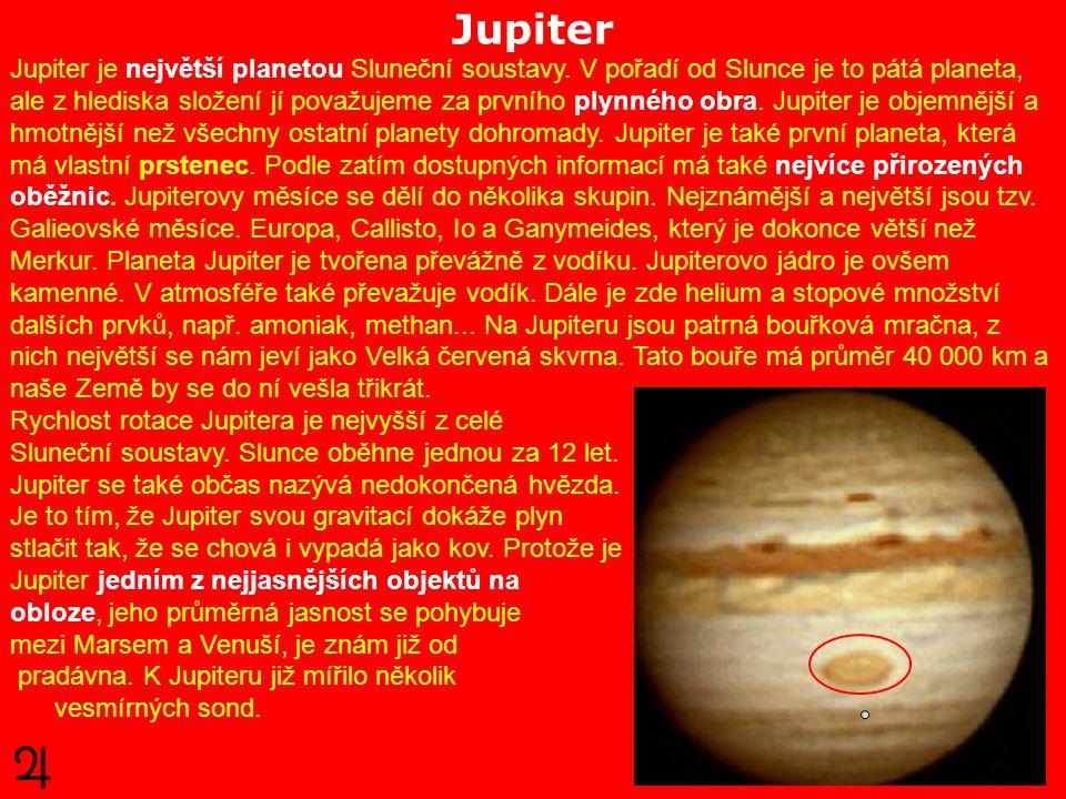 Jupiter Jupiter je největší planetou Sluneční soustavy. V pořadí od Slunce je to pátá planeta, ale z hlediska složení jí považujeme za prvního plynnéh
