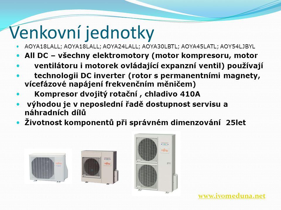 Venkovní jednotky AOYA18LALL; AOYA18LALL; AOYA24LALL; AOYA30LBTL; AOYA45LATL; AOY54LJBYL All DC – všechny elektromotory (motor kompresoru, motor ventilátoru i motorek ovládající expanzní ventil) používají technologii DC inverter (rotor s permanentními magnety, vícefázové napájení frekvenčním měničem) Kompresor dvojitý rotační, chladivo 410A výhodou je v neposlední řadě dostupnost servisu a náhradních dílů Životnost komponentů při správném dimenzování 25let www.ivomeduna.net
