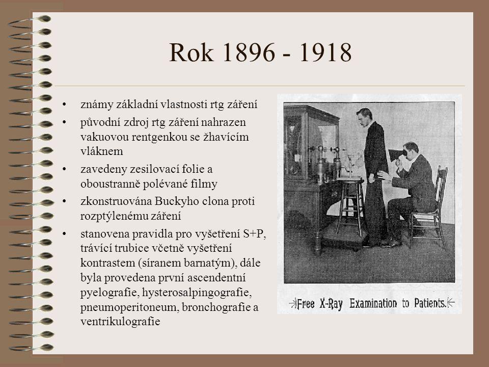 Rok 1896 - 1918 známy základní vlastnosti rtg záření původní zdroj rtg záření nahrazen vakuovou rentgenkou se žhavícím vláknem zavedeny zesilovací folie a oboustranně polévané filmy zkonstruována Buckyho clona proti rozptýlenému záření stanovena pravidla pro vyšetření S+P, trávící trubice včetně vyšetření kontrastem (síranem barnatým), dále byla provedena první ascendentní pyelografie, hysterosalpingografie, pneumoperitoneum, bronchografie a ventrikulografie