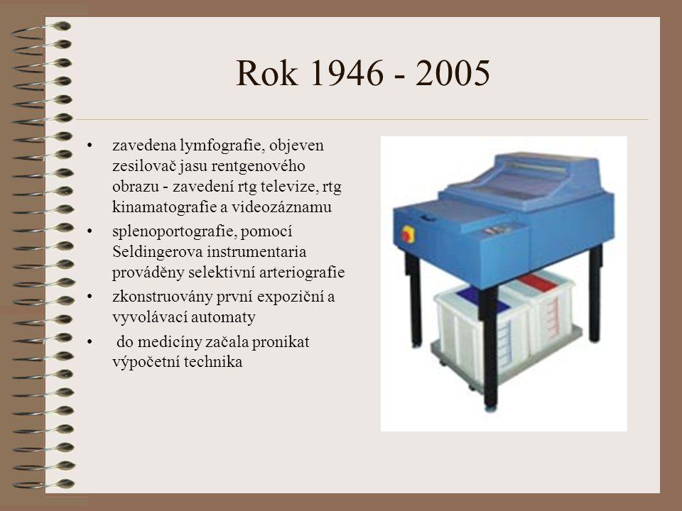 Rok 1946 - 2005 zavedena lymfografie, objeven zesilovač jasu rentgenového obrazu - zavedení rtg televize, rtg kinamatografie a videozáznamu splenoportografie, pomocí Seldingerova instrumentaria prováděny selektivní arteriografie zkonstruovány první expoziční a vyvolávací automaty do medicíny začala pronikat výpočetní technika