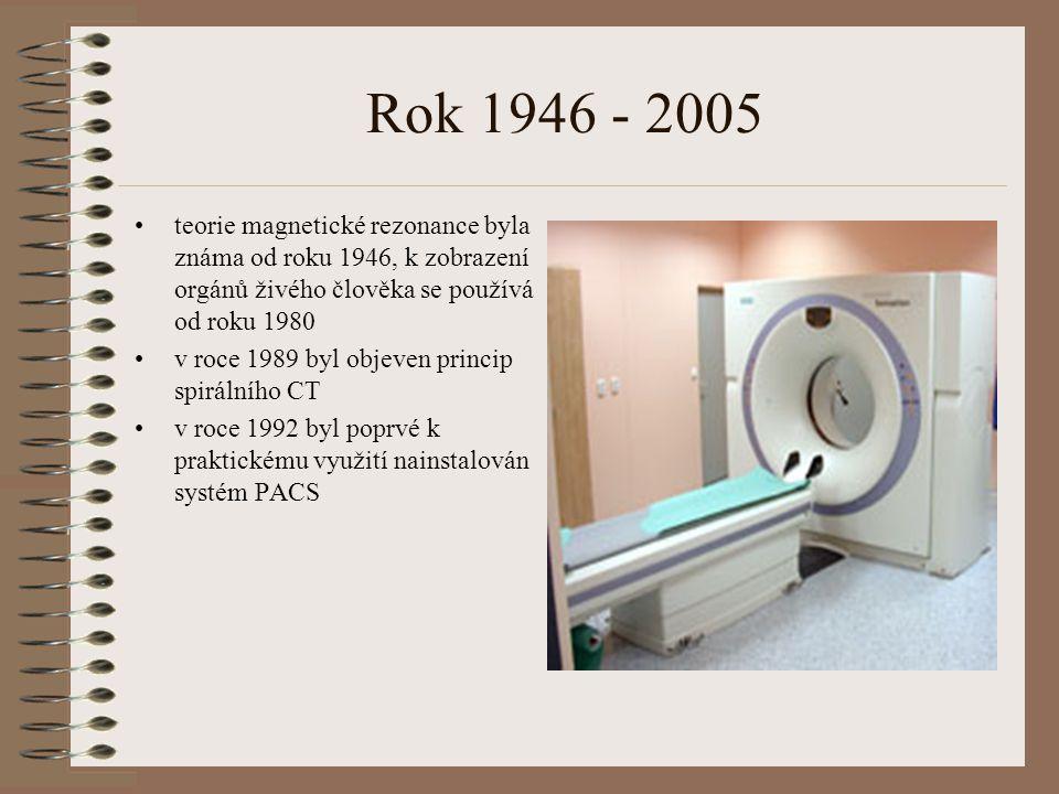 Rok 1946 - 2005 teorie magnetické rezonance byla známa od roku 1946, k zobrazení orgánů živého člověka se používá od roku 1980 v roce 1989 byl objeven princip spirálního CT v roce 1992 byl poprvé k praktickému využití nainstalován systém PACS