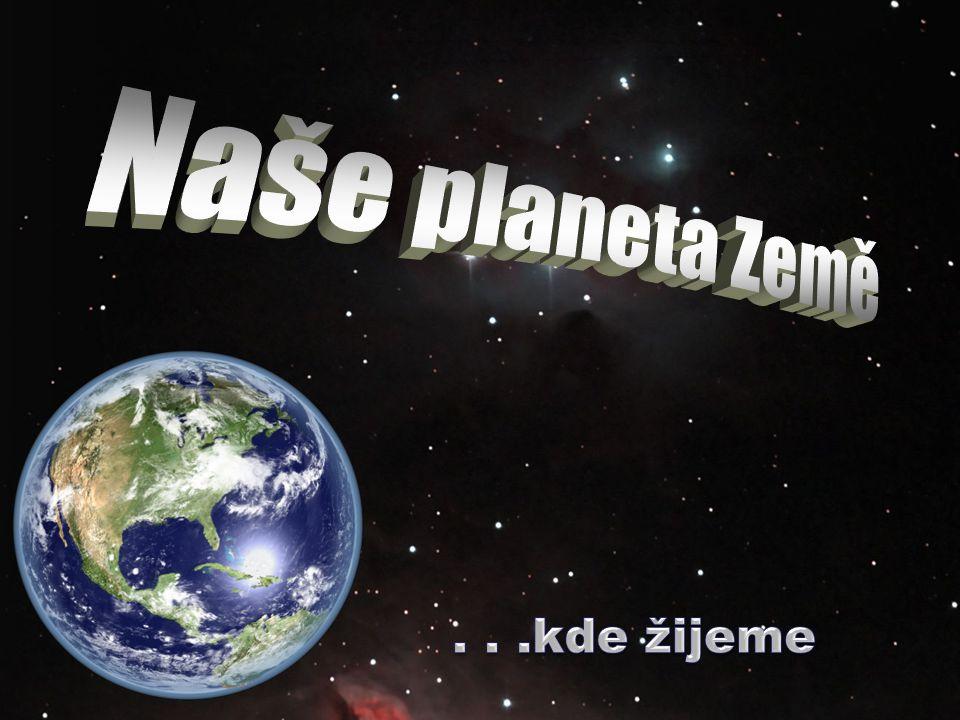 Co je to … Země, známá též pod názvy latinského původu Terra, Tellus a pod řeckým Gaia je třetí planetou Sluneční soustavy.