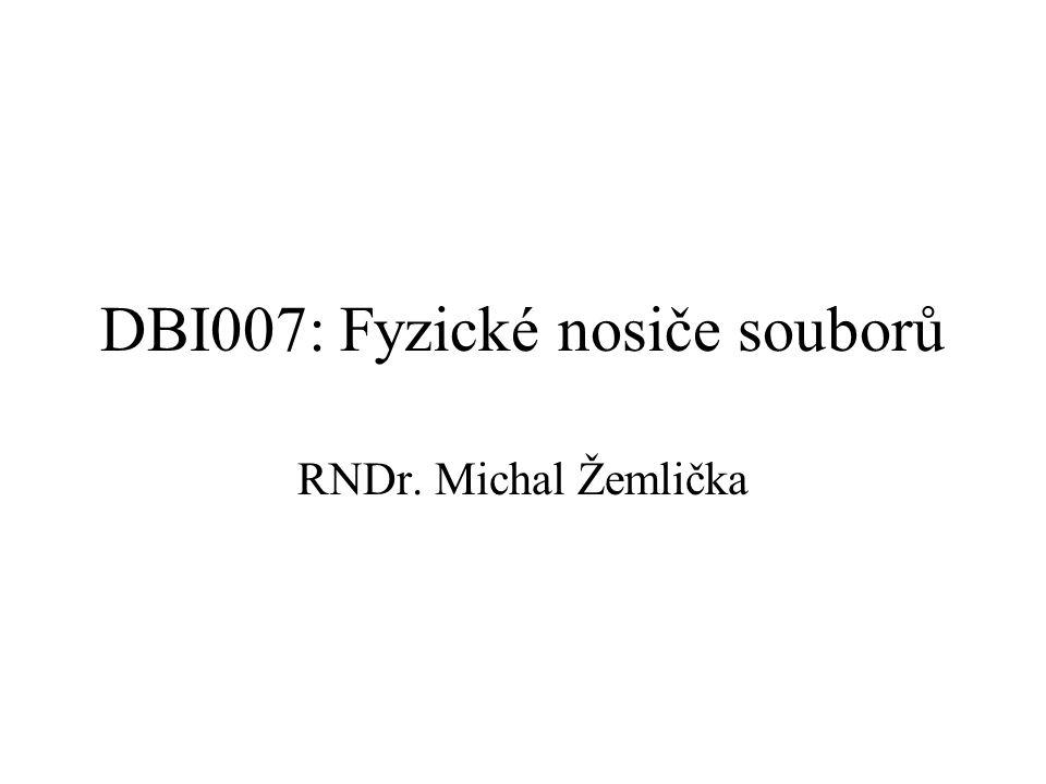 DBI007: Fyzické nosiče souborů RNDr. Michal Žemlička