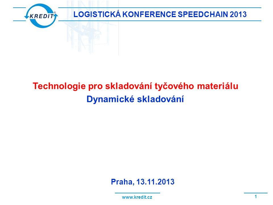 www.kredit.cz 1 LOGISTICKÁ KONFERENCE SPEEDCHAIN 2013 Technologie pro skladování tyčového materiálu Dynamické skladování Praha, 13.11.2013