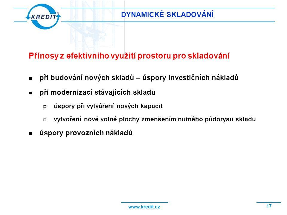 www.kredit.cz 17 DYNAMICKÉ SKLADOVÁNÍ při budování nových skladů – úspory investičních nákladů při modernizací stávajících skladů  úspory při vytváře